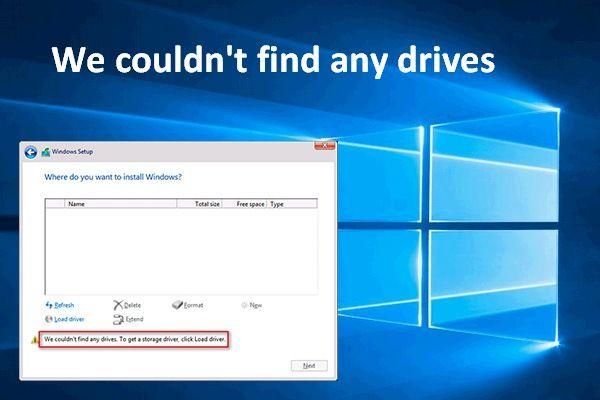 Kako popraviti da nismo mogli pronaći pogone tijekom instalacije sustava Windows [MiniTool News]