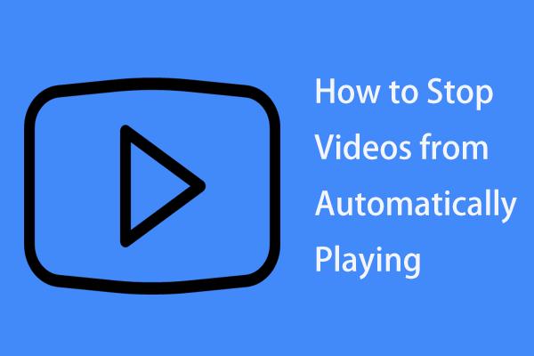 Kā apturēt videoklipu automātisku atskaņošanu pārlūkprogrammās / citos [MiniTool News]