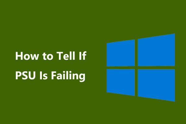 Jak zjistit, zda napájecí zdroj selhává? Jak testovat PSU? Získejte odpovědi hned teď! [MiniTool News]