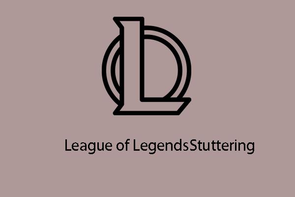Las 7 formas principales de solucionar el tartamudeo de League of Legends [MiniTool News]