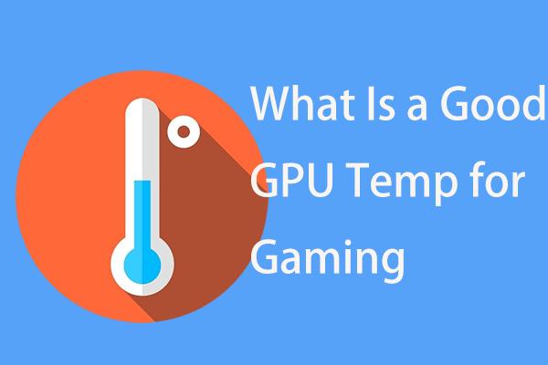 Oyun İçin İyi Bir GPU Sıcaklığı Nedir? Yanıtı Hemen Alın! [MiniTool Haberleri]