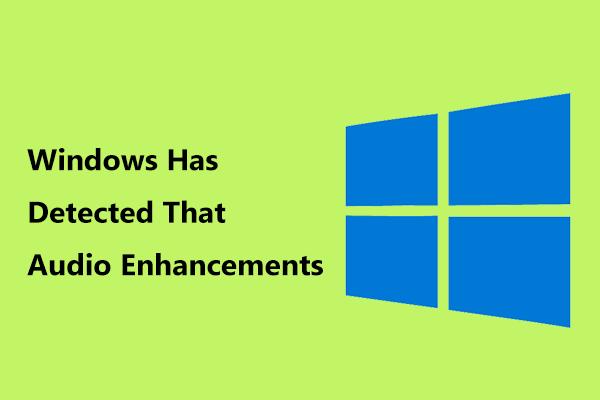 """Vea """"Windows on tuvastanud selle heli täiustused"""" parandused [MiniTool News]"""