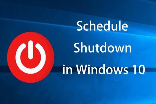 Aqui estão quatro métodos fáceis de agendar desligamento no Windows 10 [Notícias MiniTool]
