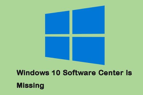 Kako riješiti problem - Nedostaje softverski centar za Windows 10? [MiniTool vijesti]