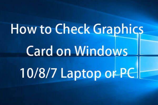 A grafikus kártya ellenőrzése Windows 10/8/7 PC-n - 5 módszer [MiniTool News]