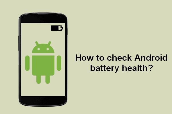 Како проверити / надгледати стање батерије Андроид телефона [МиниТоол Невс]