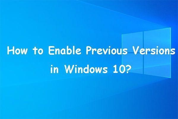 Kuidas lubada Windows 10 varasemaid versioone andmete taastamiseks? [MiniTooli uudised]