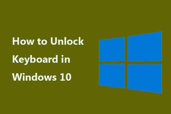 Como desbloquear teclado no Windows 10? Siga o guia! [Notícias MiniTool]