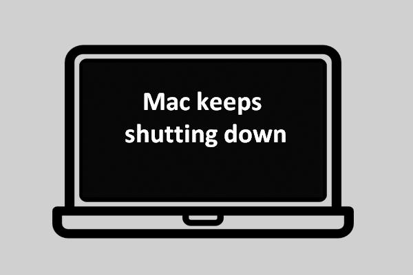 O que fazer se o seu Mac desligar aleatoriamente [MiniTool News]