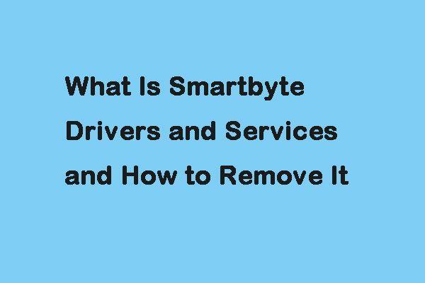 Mis on Smartbyte draiverid ja teenused ning kuidas neid eemaldada [MiniTool News]