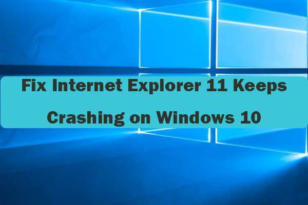 Az Internet Explorer 11 javításának 10 módja megtartja a Windows 10 összeomlását [MiniTool News]
