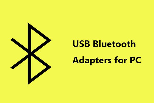 4 Adaptor Bluetooth USB Terbaik untuk PC! Butiran Ada Di Sini! [Berita MiniTool]