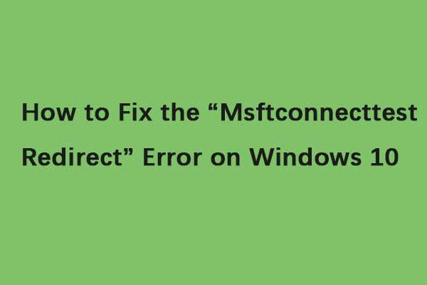 Cómo corregir el error 'Msftconnecttest Redirect' en Windows 10 [Noticias de MiniTool]