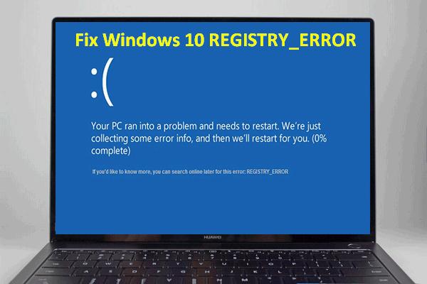 [Corrigido] REGISTRY_ERROR Tela azul da morte Windows 10 [MiniTool News]
