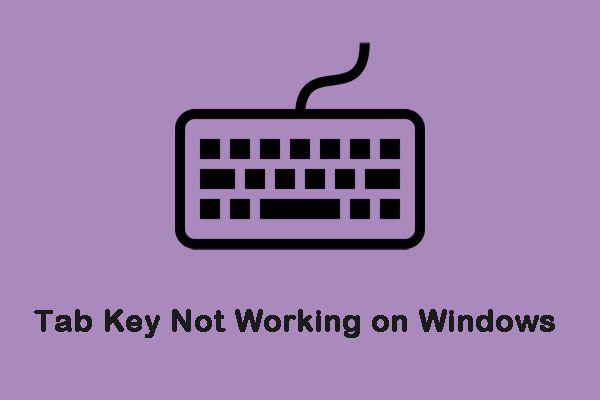 विंडोज पर 'टैब कुंजी काम नहीं कर रहा है' को ठीक करने के लिए 4 उपयोगी समाधान [मिनीटूल न्यूज़]
