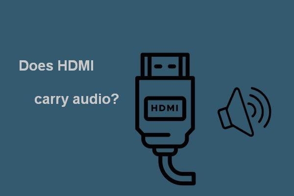 A HDMI hordozza a hangot? A hang nélküli HDMI-hibaelhárítás [MiniTool News]