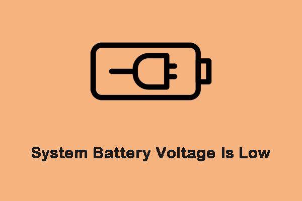 Cómo corregir el error 'El voltaje de la batería del sistema es bajo' [MiniTool News]