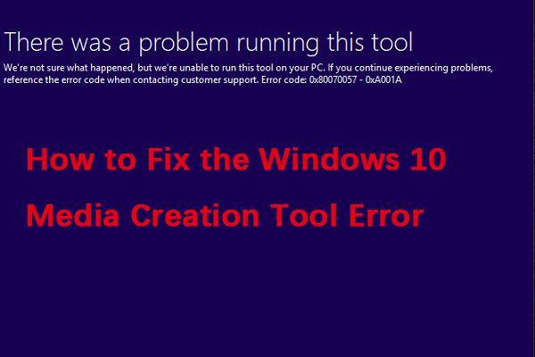 Cómo corregir el error de la herramienta de creación de medios de Windows 10 [MiniTool News]