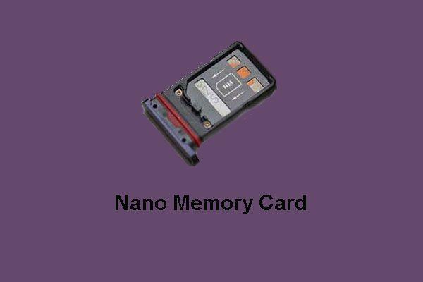 O que é cartão de memória Nano, um design da Huawei (guia completo) [MiniTool News]