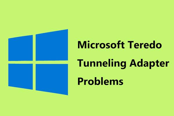 Kako možete riješiti probleme s Microsoftovim Teredo adapterima za tuneliranje [Vijesti MiniTool]