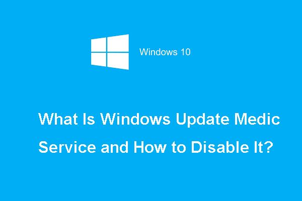 O que é o Windows Update Medic Service e como desativá-lo? [Notícias MiniTool]