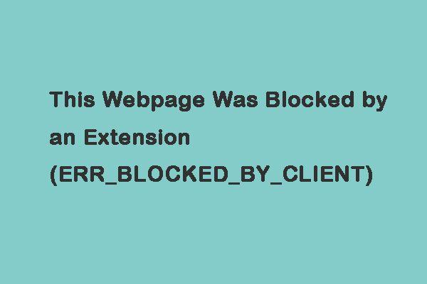 """5 kasulikku meetodit vea """"ERR_BLOCKED_BY_CLIENT"""" parandamiseks [MiniTool News]"""