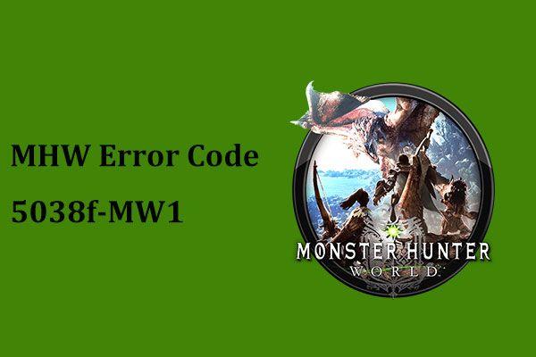 Código de erro MHW obtido 5038f-MW1? Experimente soluções úteis aqui agora! [Notícias MiniTool]