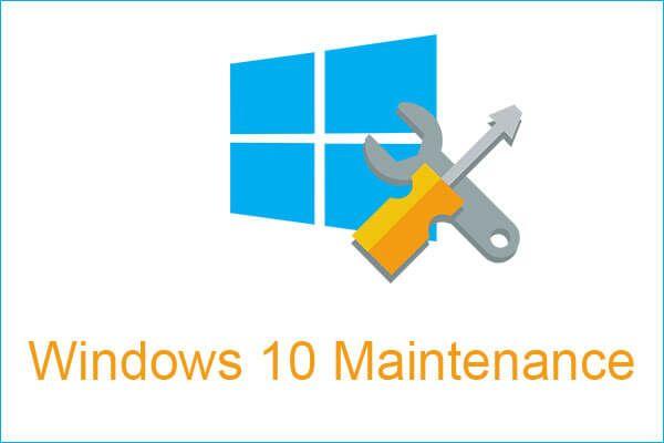 4 tareas vitales de mantenimiento de Windows 10 para que su PC funcione mejor [Noticias de MiniTool]