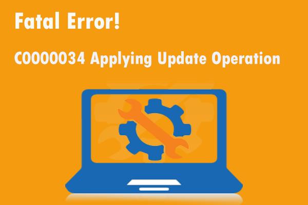 Riješeno: Fatalna pogreška C0000034 Primjena operacije ažuriranja [MiniTool News]
