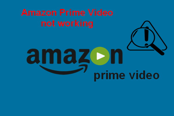 [Lahendatud] Amazon Prime Video ei tööta äkki [MiniTool News]
