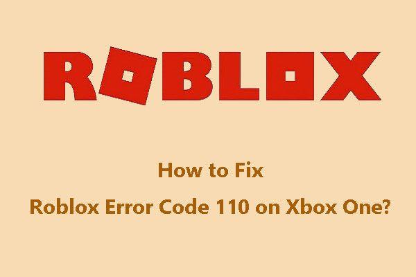 [Lahendatud] Kuidas parandada Robloxi tõrkekoodi 110 Xbox One'is? [MiniTooli uudised]