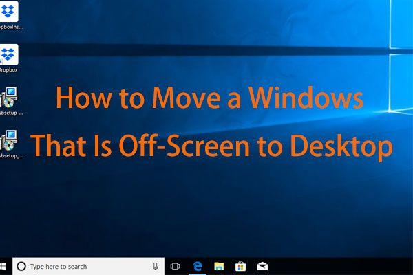 Windows 10'da Ekran Dışında Olan Bir Pencereyi Masaüstüne Taşıma [MiniTool News]
