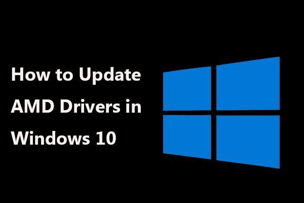 Kuidas värskendada AMD draivereid Windows 10-s? 3 viisi teile! [MiniTooli uudised]