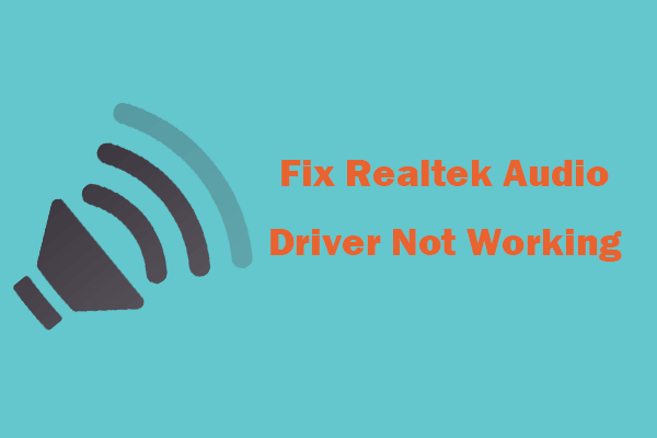 5 tipp a Realtek Audio Driver nem működő Windows 10 javításához [MiniTool News]