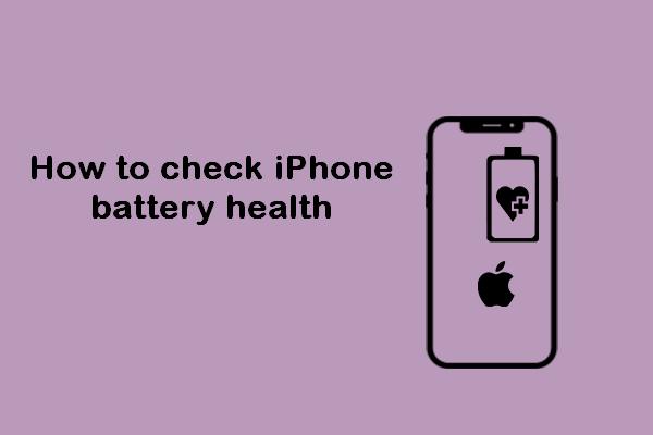 Verifique o estado da bateria do iPhone para decidir se uma nova é necessária [MiniTool News]