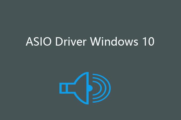 El mejor controlador ASIO para Windows 10 Descarga y actualización gratuitas [MiniTool News]