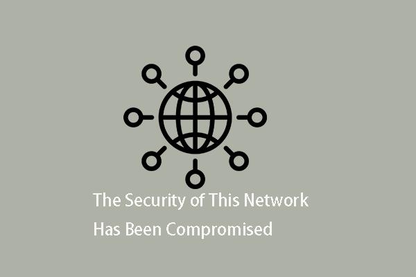 Što učiniti kada je sigurnost ove mreže ugrožena [Vijesti MiniTool]
