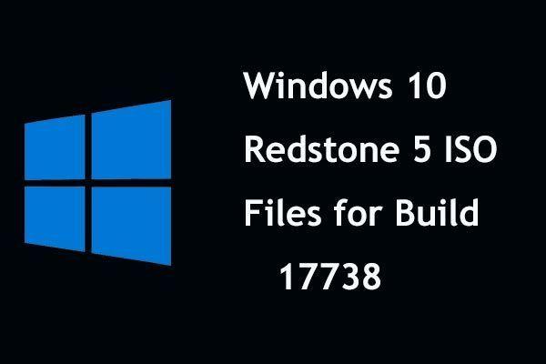 Win10 Redstone 5 ISO-tiedostot versiolle 17738 voidaan ladata [MiniTool News]