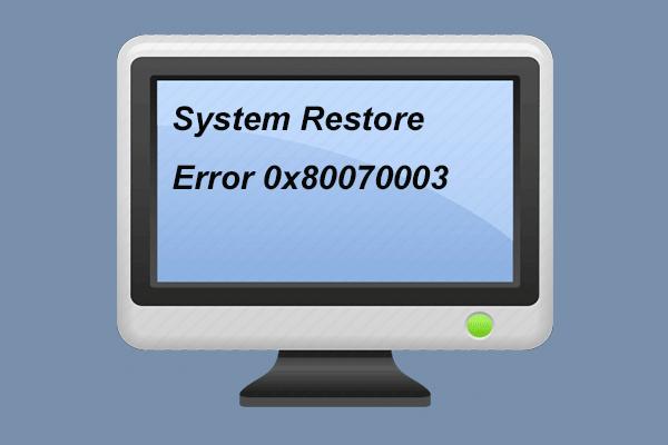3 soluciones confiables para el error de restauración del sistema 0x80070003 [MiniTool News]