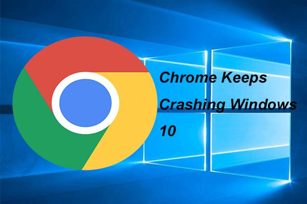 Chrome을 수정하는 4 가지 솔루션이 Windows 10을 계속 충돌시킵니다. [MiniTool News]