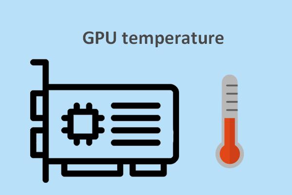 ونڈوز 10 میں GPU درجہ حرارت کو کم کرنے کا طریقہ [MiniTool News]