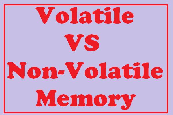 Volatile VS Non-Volatile Memory: Mi a különbség? [MiniTool News]