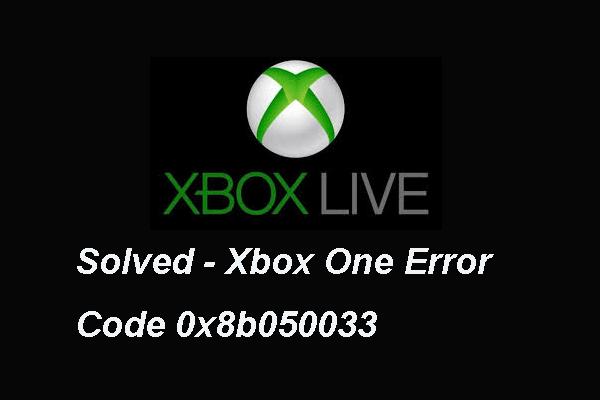 এক্সবক্স ত্রুটি কোড Xbox 0x8b050033 ঠিক করার 2 উপায় [মিনিটুল নিউজ]