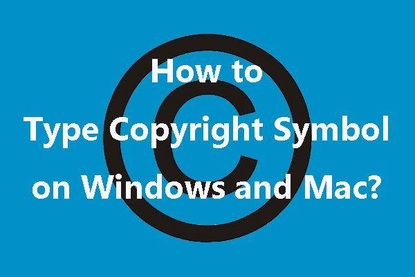 Windows ve Mac'te Telif Hakkı Sembolü Nasıl Yazılır? [MiniTool Haberleri]