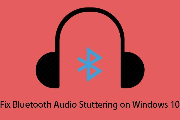 Bluetooth Audio Stuttering Windows 10: Kuinka korjata sen? [MiniTool-uutiset]