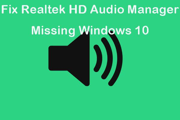 5 suggerimenti per correggere Realtek HD Audio Manager mancante di Windows 10 [MiniTool News]