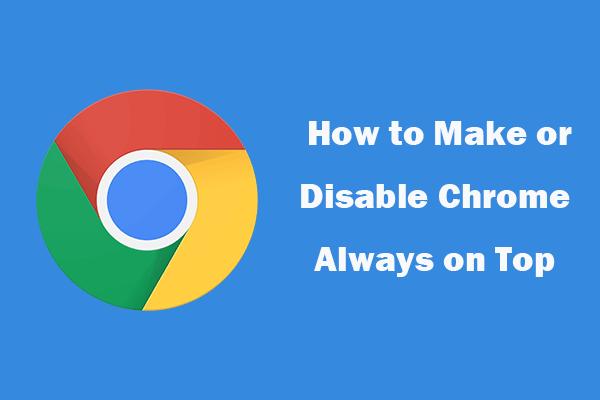 Chrome Her Zaman En İyi Windows 10'da Nasıl Yapılır veya Devre Dışı Bırakılır [MiniTool Haberleri]