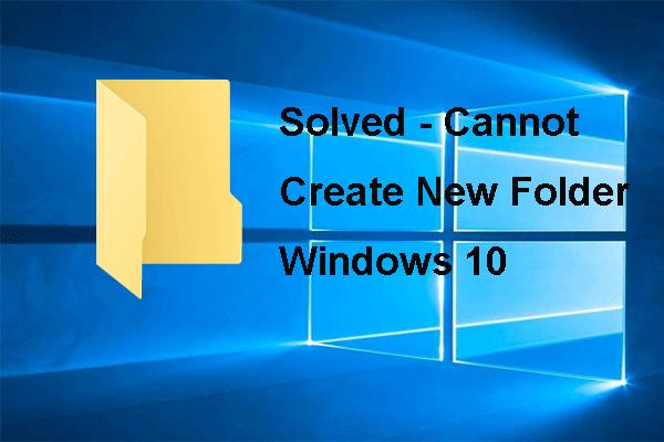 5 megoldás új mappa létrehozására nem alkalmas Windows 10 [MiniTool News]