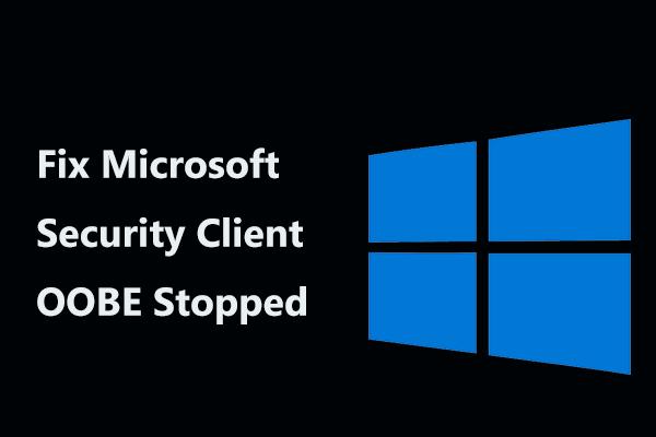 Corrigir OOBE do Microsoft Security Client interrompido devido a 0xC000000D [MiniTool News]