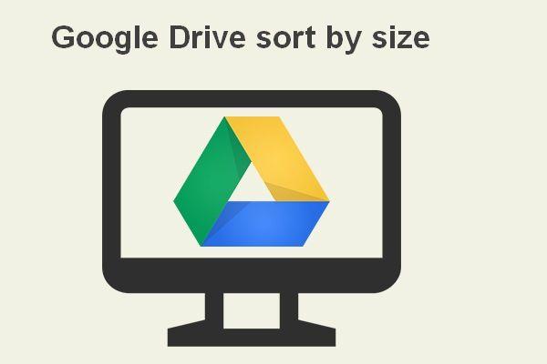 Google Drive Dosyalarını Boyuta Göre Kolayca Görüntüleme ve Sıralama [MiniTool Haberleri]